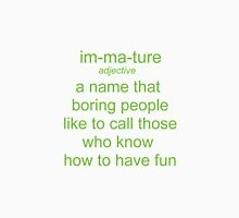 Immature. A Name Boring People Call Fun People Unisex T-Shirt