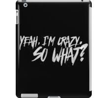 """Yeah, I'm Crazy, So What?"" - HUGE DISCOUNT! iPad Case/Skin"