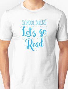 School sucks let's go READ Unisex T-Shirt