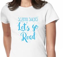 School sucks let's go READ Womens Fitted T-Shirt