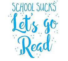 School sucks let's go READ Photographic Print
