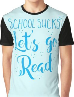 School sucks let's go READ Graphic T-Shirt
