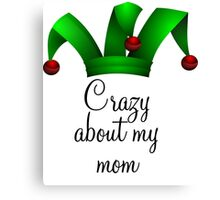 Crazy about my mom Canvas Print