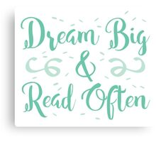 Dream BIG read often Canvas Print