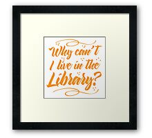 Why can't I live in the Library? Framed Print