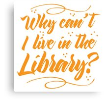 Why can't I live in the Library? Canvas Print