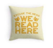Excuse the Mess We READ HERE Throw Pillow