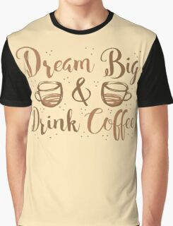 DREAM BIG and DRINK COFFEE Graphic T-Shirt
