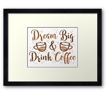DREAM BIG and DRINK COFFEE Framed Print