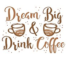 DREAM BIG and DRINK COFFEE Photographic Print