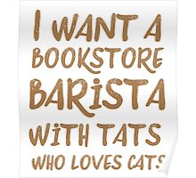 I want a bookstore barista with tats who loves cats Poster