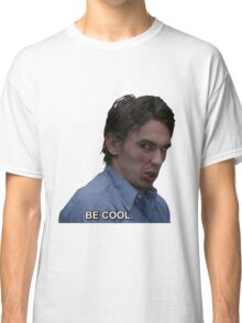 BE COOL. Classic T-Shirt