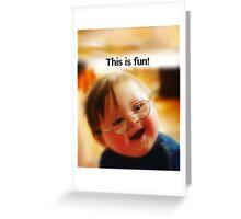 This is Fun! Greeting Card