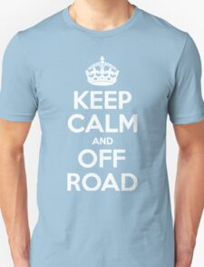 Keep Calm and Off Road Unisex T-Shirt