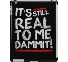 IT'S STILL REAL TO ME DAMMIT! iPad Case/Skin