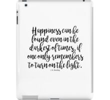 Happiness Can Be Found In The Darkest Of Times iPad Case/Skin