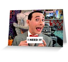 Pee Wee Herman - I Need It Greeting Card