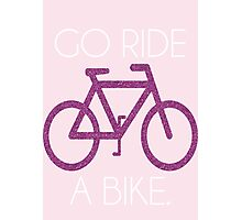 go ride a bike! Photographic Print