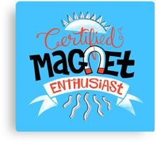 Certified Magnet Enthusiast Canvas Print