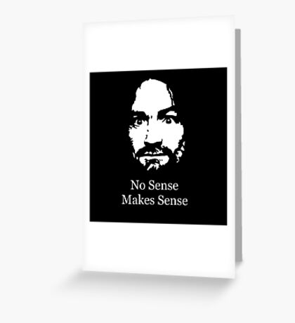 No Sense Makes Sense Greeting Card