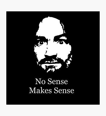 No Sense Makes Sense Photographic Print