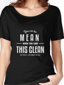 You can be Mean when you look this Clean Women's Relaxed Fit T-Shirt