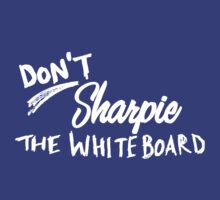Don't Sharpie the Whiteboard by Brian Edwards