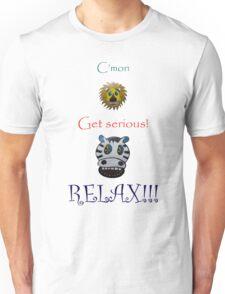 C'mon Get serious! RELAX! T-Shirt