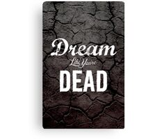Dream like you're dead Canvas Print