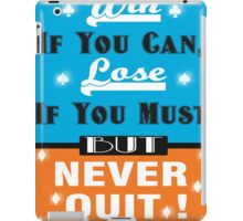 Win If You Can, Lose If You Must, But NEVER QUIT! iPad Case/Skin