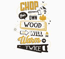 CHOP YOUR OWN WOOD Unisex T-Shirt