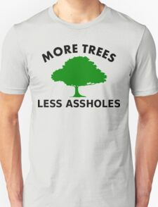 More Trees, Less Assholes Unisex T-Shirt