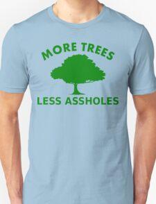 More Trees, Less Assholes Unisex T-Shirt