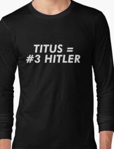 Titus Hitler (white font) Long Sleeve T-Shirt