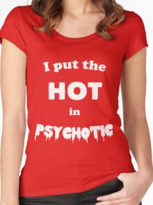 I put the HOT in Psychotic Women's Fitted Scoop T-Shirt