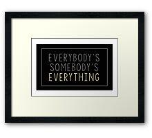 Everybody's Somebody's Everything  Framed Print