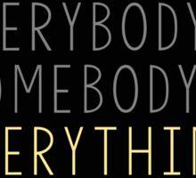 Everybody's Somebody's Everything  Sticker