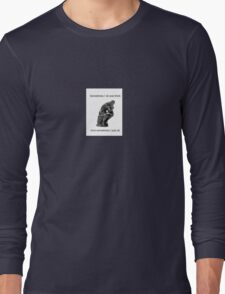 Sometimes I sit and think and sometimes I just sit Long Sleeve T-Shirt