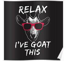 Relax I've Goat This Poster