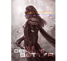 We Deserve Better Photographic Print