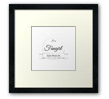 I'm a Fangirl Get Over It Framed Print