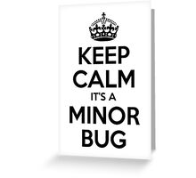 Keep Calm it's a Minor Bug Greeting Card