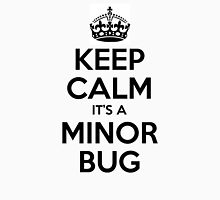 Keep Calm it's a Minor Bug Unisex T-Shirt