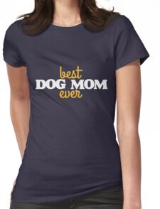 Best dog mom ever Womens Fitted T-Shirt