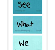We see what we want ~ Quote Sticker
