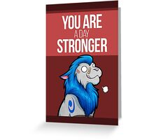 You are a day stronger Greeting Card