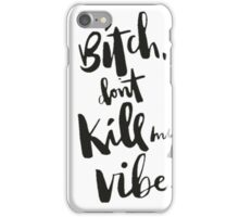 Bitch dont  kill my vibe iPhone Case/Skin
