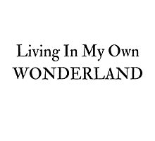 Living In My Own Wonderland (All Black) Photographic Print