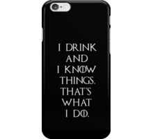 Game of thrones I drink and know things iPhone Case/Skin