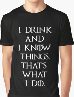 Game of thrones I drink and know things Graphic T-Shirt
